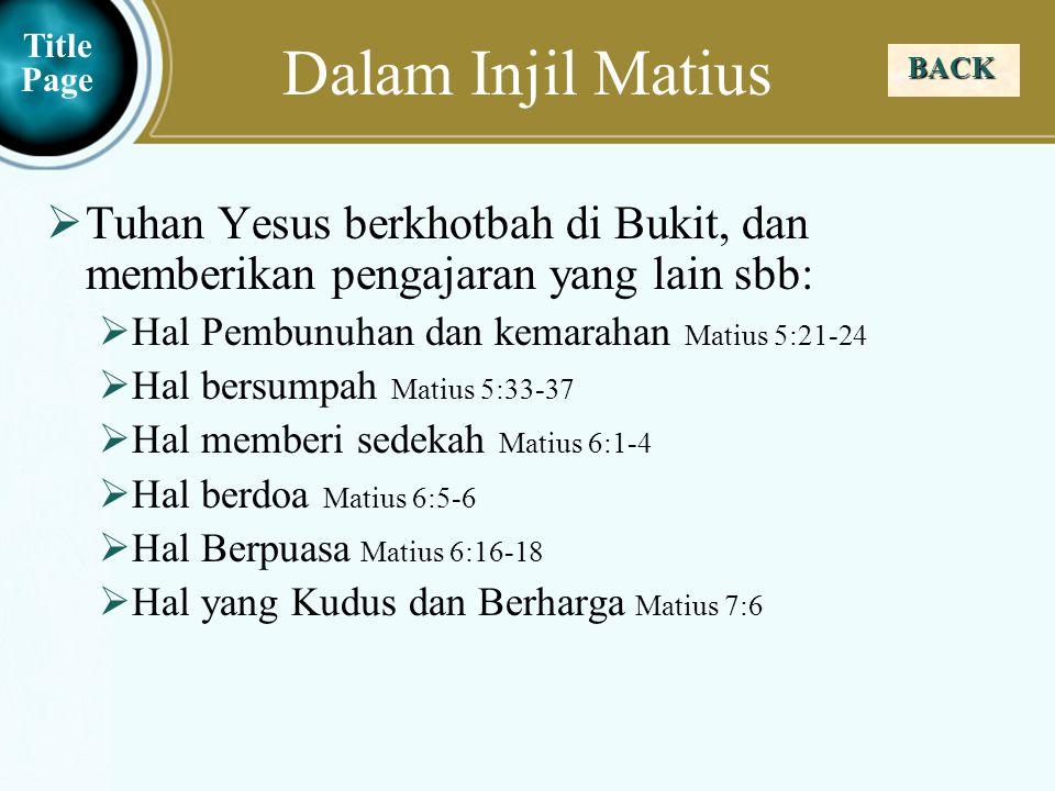 Dalam Injil Matius Title Page. BACK. Tuhan Yesus berkhotbah di Bukit, dan memberikan pengajaran yang lain sbb: