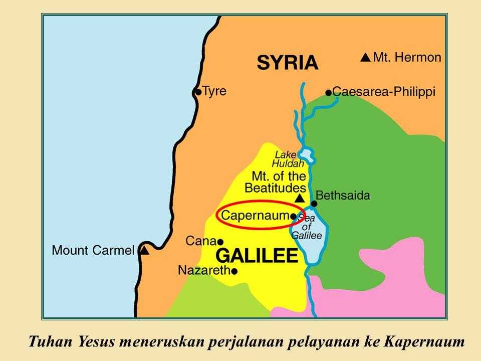 Tuhan Yesus meneruskan perjalanan pelayanan ke Kapernaum
