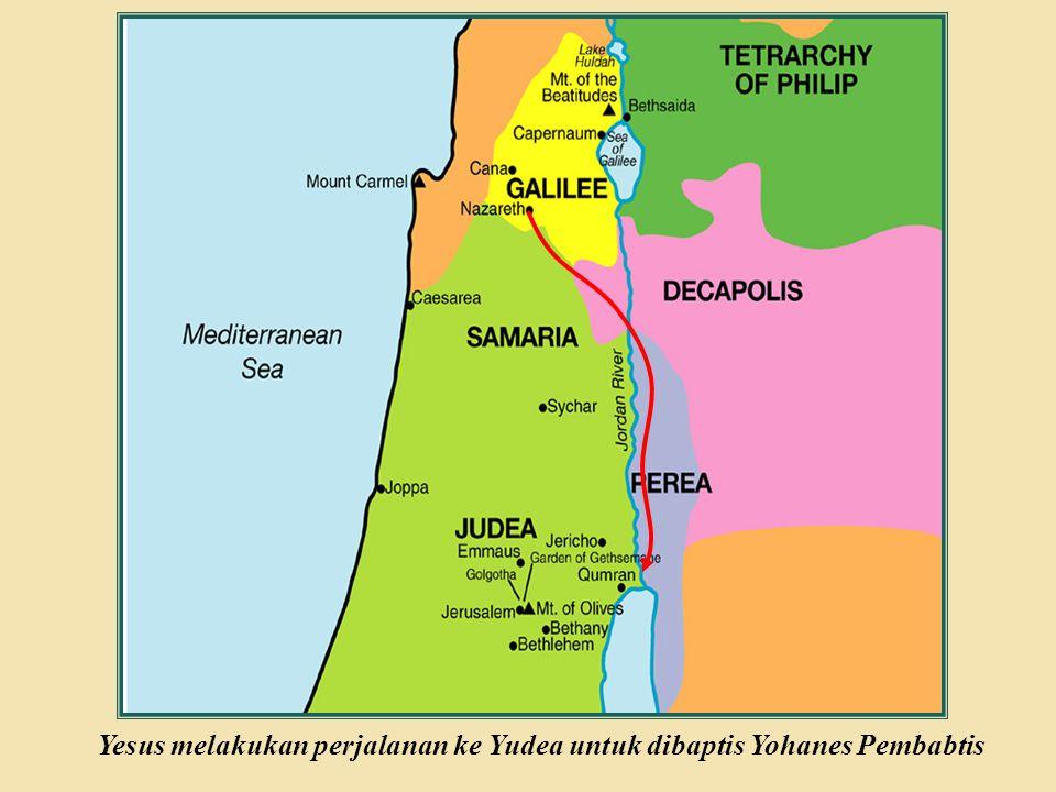 Yesus melakukan perjalanan ke Yudea untuk dibaptis Yohanes Pembabtis