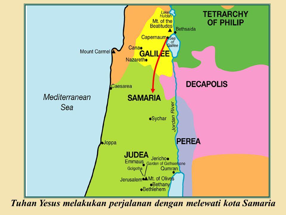 Tuhan Yesus melakukan perjalanan dengan melewati kota Samaria