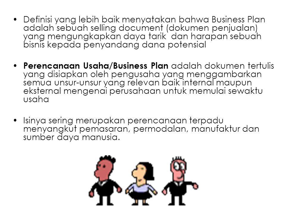 Definisi yang lebih baik menyatakan bahwa Business Plan adalah sebuah selling document (dokumen penjualan) yang mengungkapkan daya tarik dan harapan sebuah bisnis kepada penyandang dana potensial