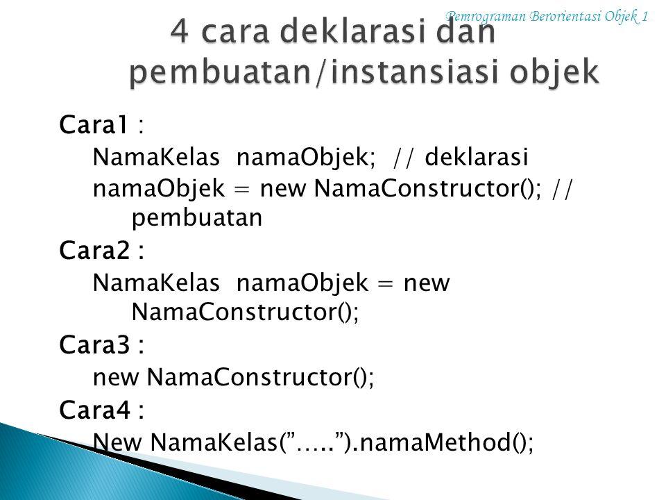 4 cara deklarasi dan pembuatan/instansiasi objek