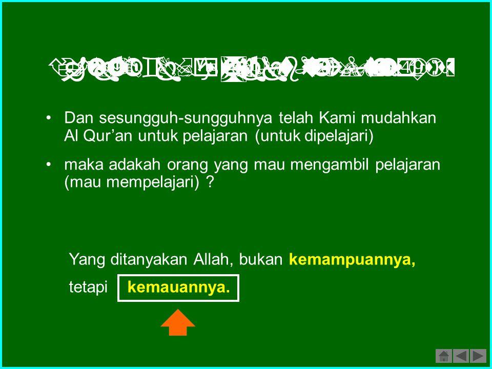 Dan sesungguh-sungguhnya telah Kami mudahkan Al Qur'an untuk pelajaran (untuk dipelajari)