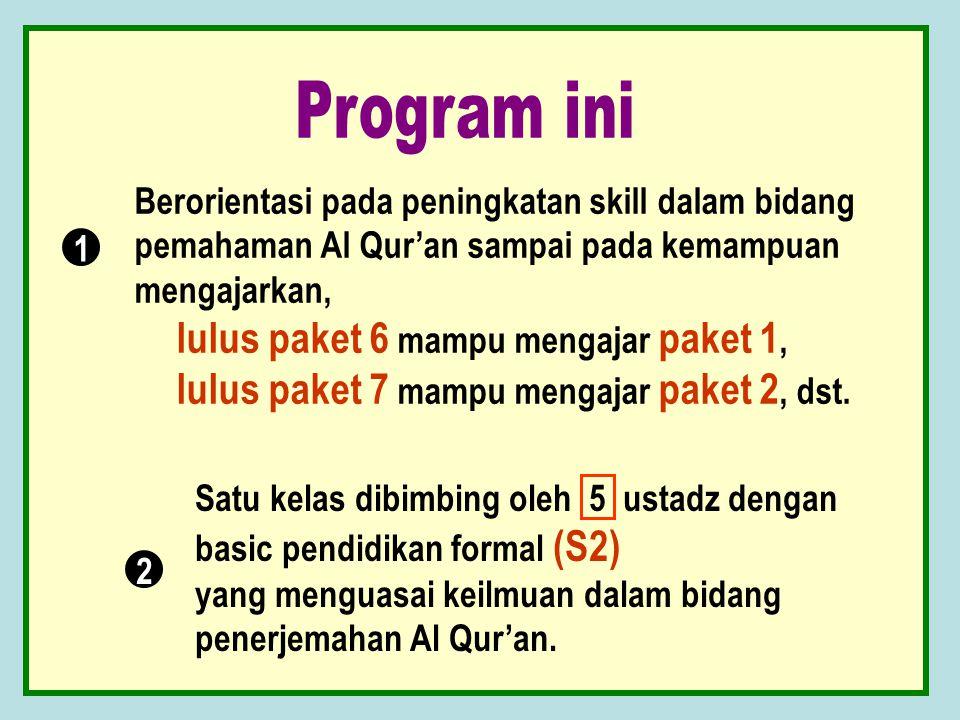 Program ini Berorientasi pada peningkatan skill dalam bidang pemahaman Al Qur'an sampai pada kemampuan mengajarkan,