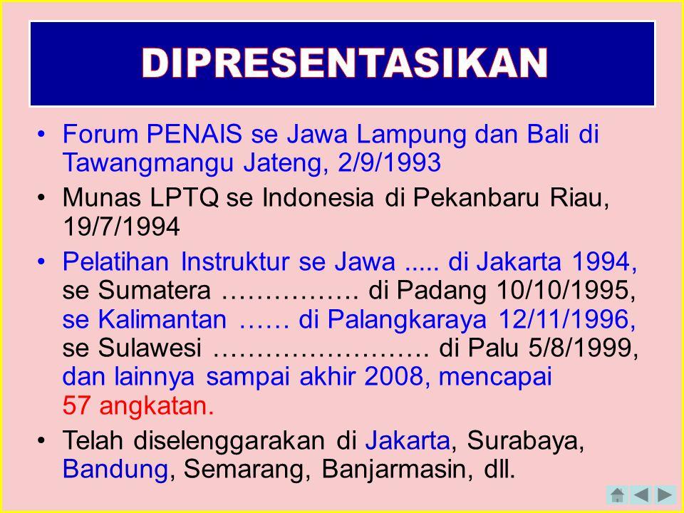 DIPRESENTASIKAN Forum PENAIS se Jawa Lampung dan Bali di Tawangmangu Jateng, 2/9/1993. Munas LPTQ se Indonesia di Pekanbaru Riau, 19/7/1994.