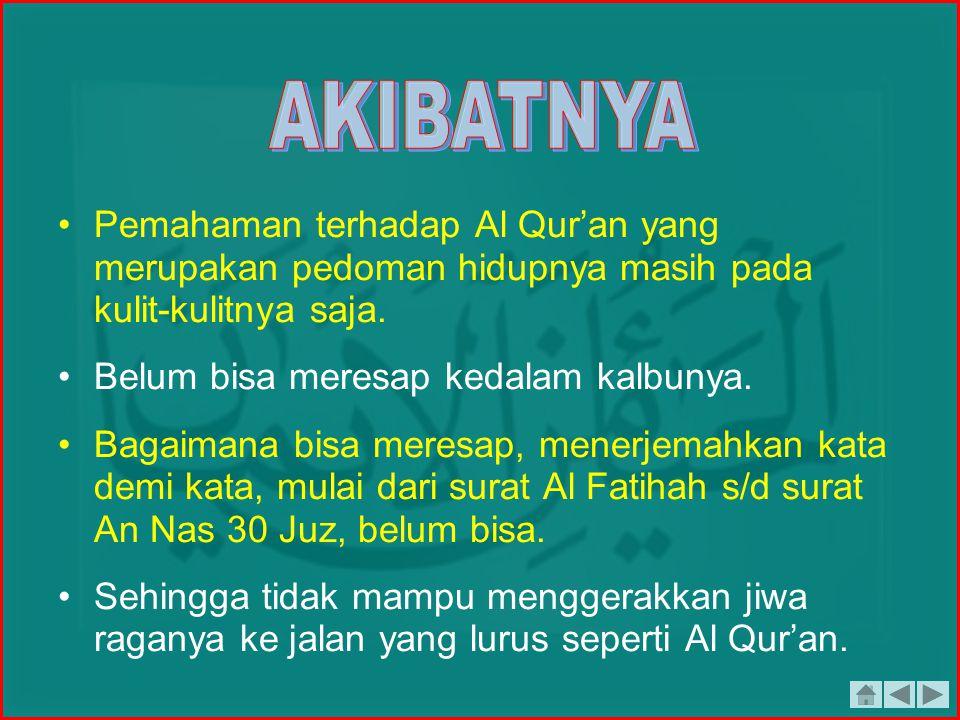 AKIBATNYA Pemahaman terhadap Al Qur'an yang merupakan pedoman hidupnya masih pada kulit-kulitnya saja.