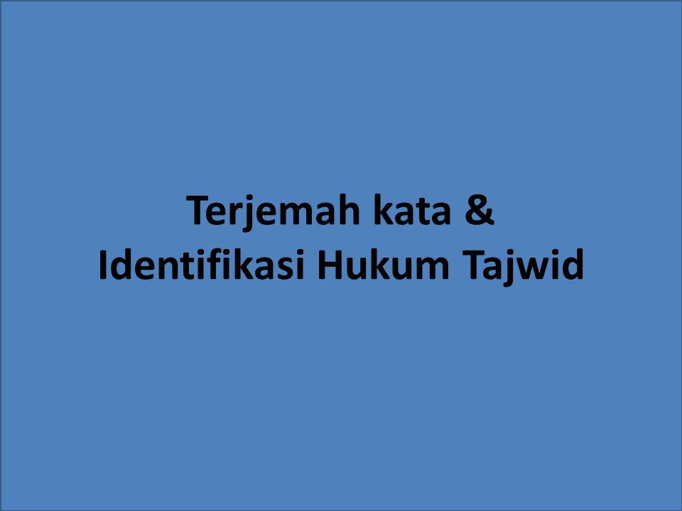 Terjemah kata & Identifikasi Hukum Tajwid