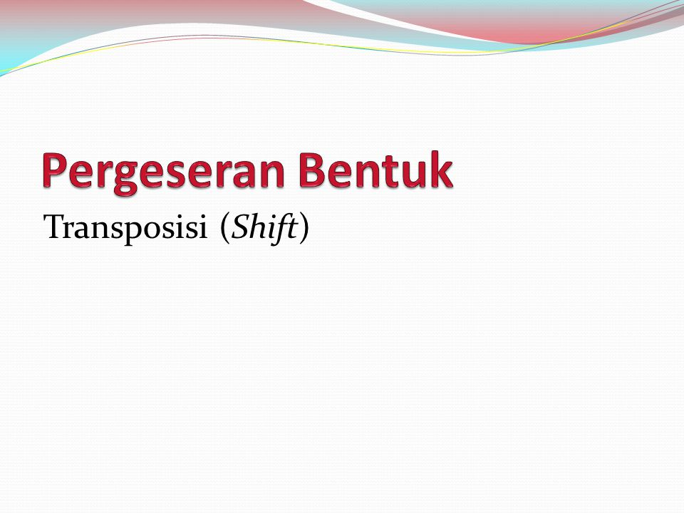 Pergeseran Bentuk Transposisi (Shift)