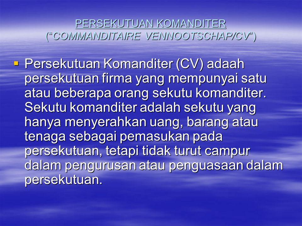 PERSEKUTUAN KOMANDITER ( COMMANDITAIRE VENNOOTSCHAP/CV )