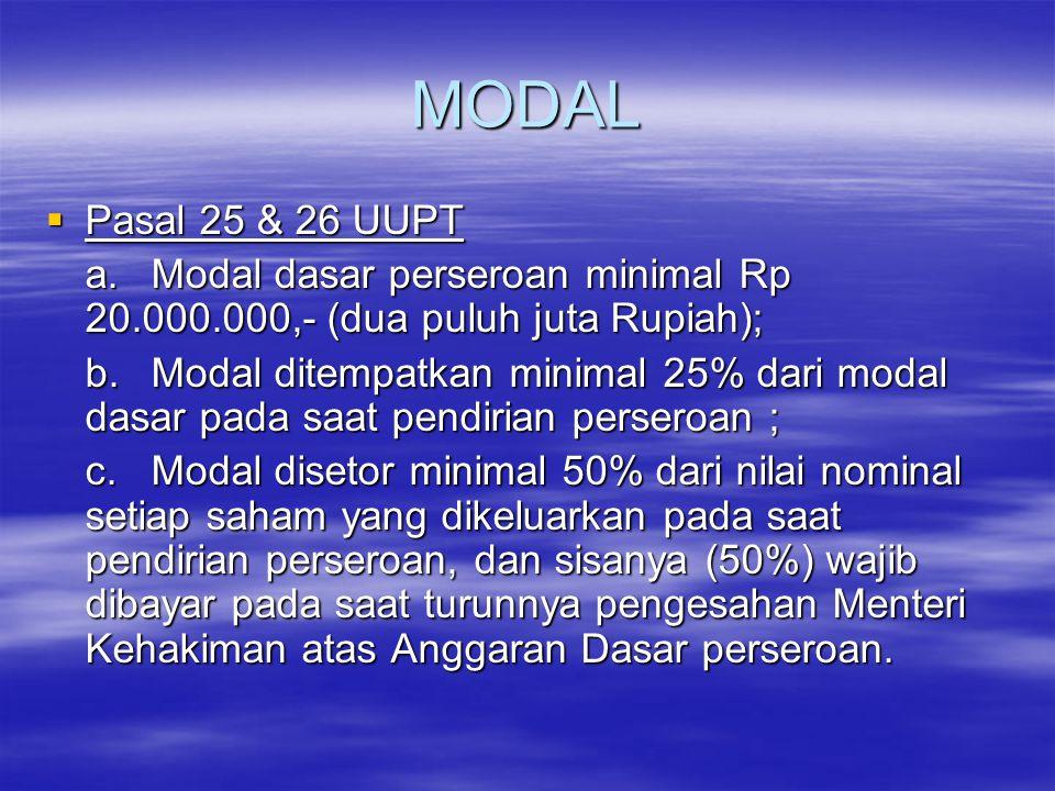 MODAL Pasal 25 & 26 UUPT. a. Modal dasar perseroan minimal Rp 20.000.000,- (dua puluh juta Rupiah);