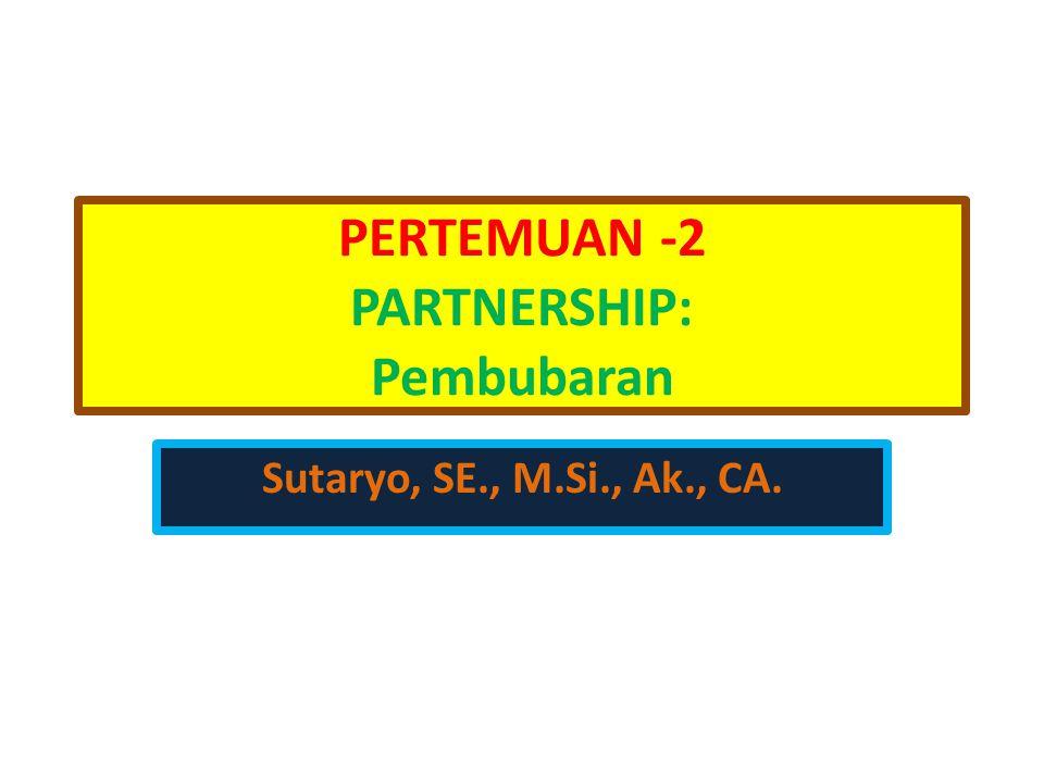 PERTEMUAN -2 PARTNERSHIP: Pembubaran