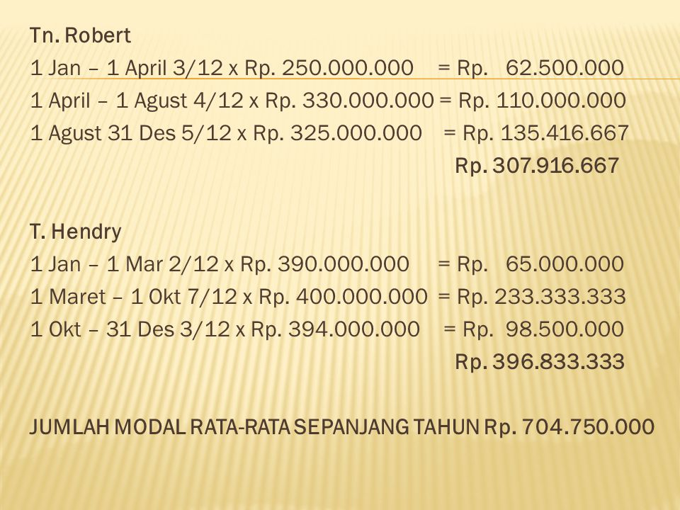 Tn. Robert 1 Jan – 1 April 3/12 x Rp. 250. 000. 000 = Rp. 62. 500