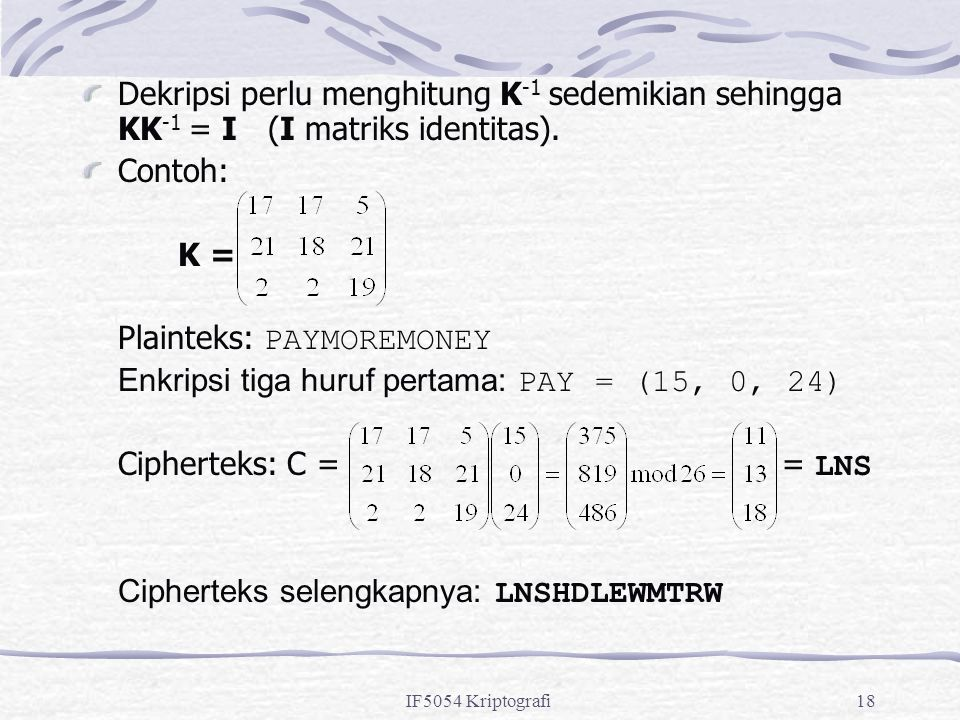 Plainteks: PAYMOREMONEY Enkripsi tiga huruf pertama: PAY = (15, 0, 24)
