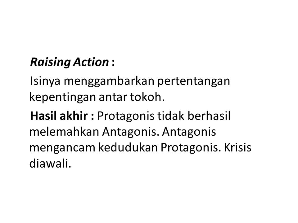 Raising Action : Isinya menggambarkan pertentangan kepentingan antar tokoh.