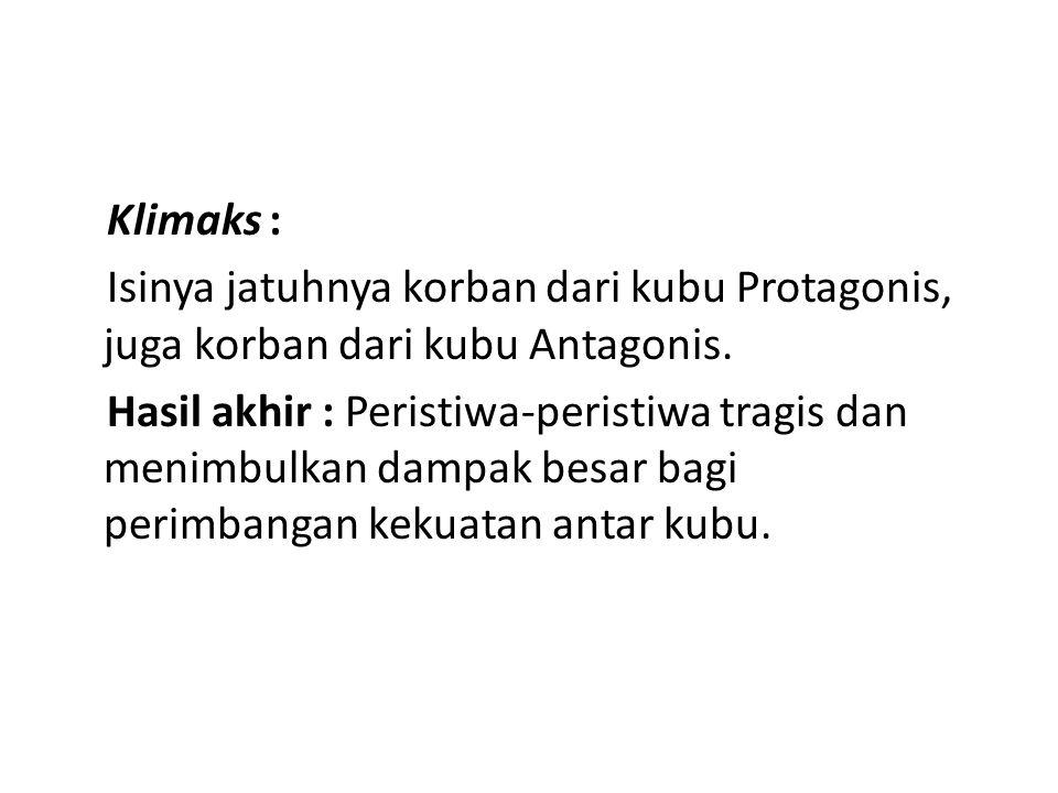 Klimaks : Isinya jatuhnya korban dari kubu Protagonis, juga korban dari kubu Antagonis.