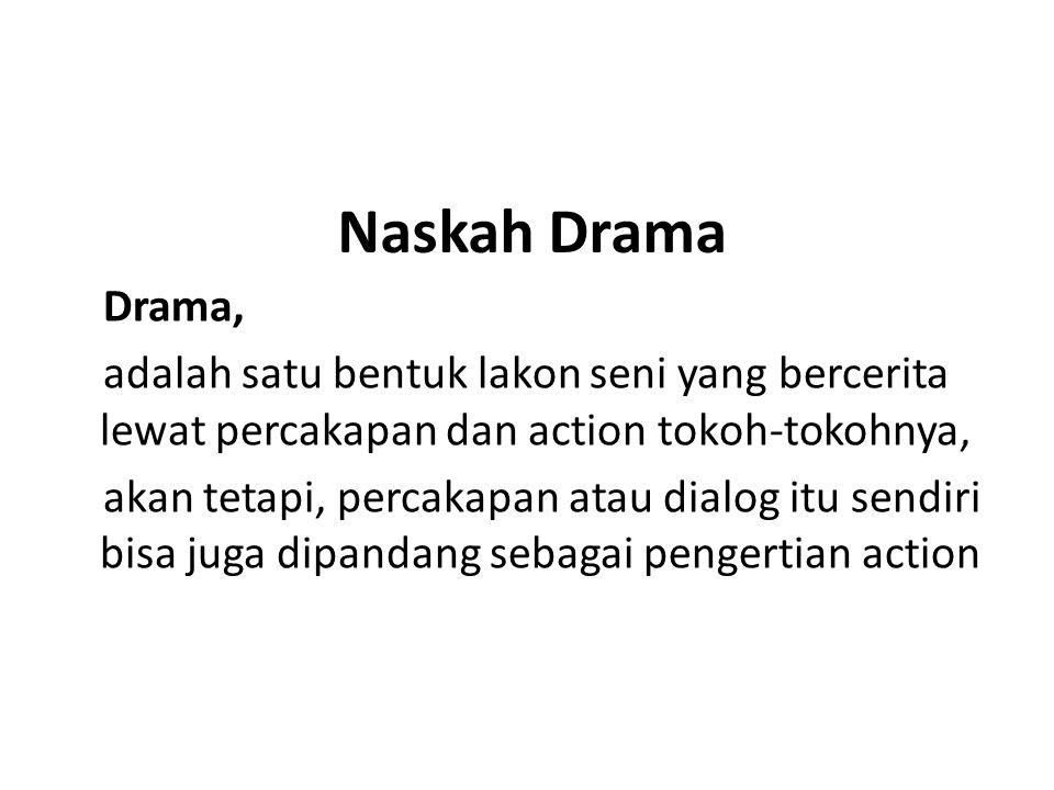Naskah Drama Drama, adalah satu bentuk lakon seni yang bercerita lewat percakapan dan action tokoh-tokohnya,