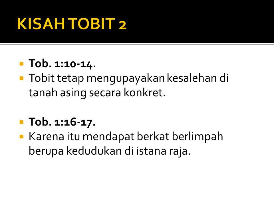 KISAH TOBIT 2 Tob. 1:10-14. Tobit tetap mengupayakan kesalehan di tanah asing secara konkret. Tob. 1:16-17.