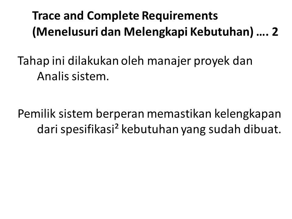 Trace and Complete Requirements (Menelusuri dan Melengkapi Kebutuhan) …. 2