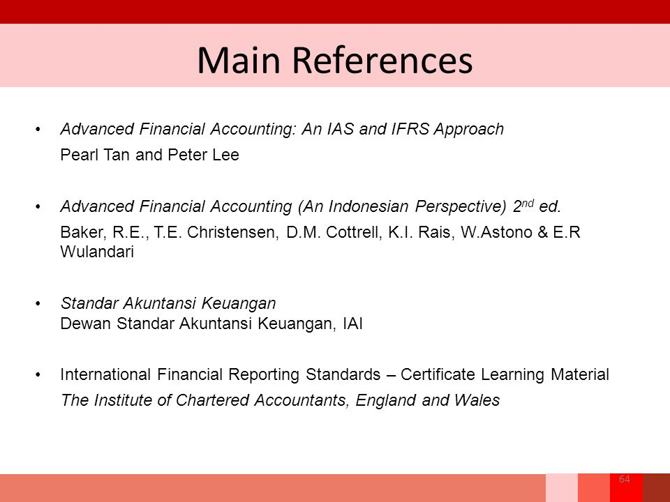 Main References Advanced Financial Accounting: An IAS and IFRS Approach. Pearl Tan and Peter Lee.