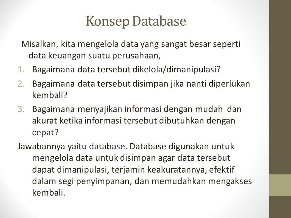 Konsep Database Misalkan, kita mengelola data yang sangat besar seperti data keuangan suatu perusahaan,