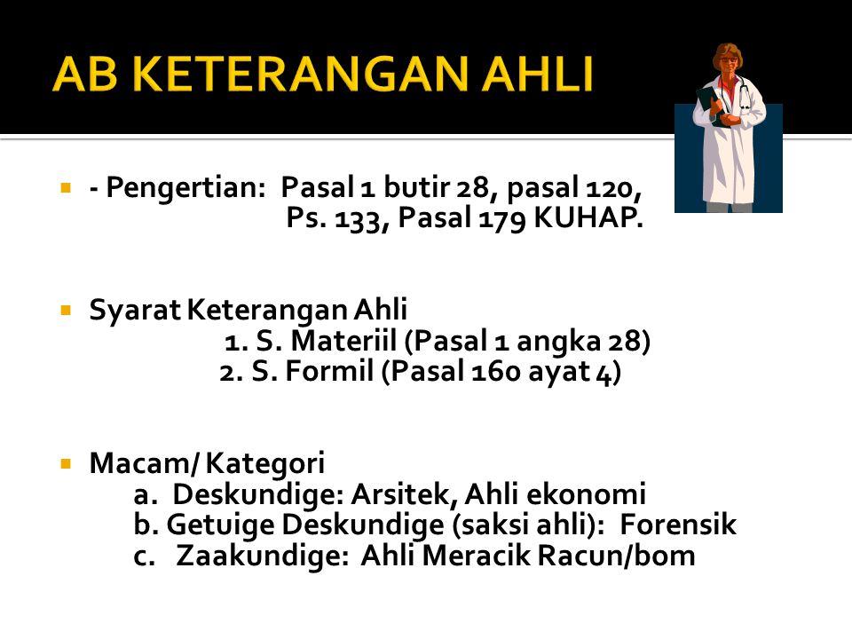 AB KETERANGAN AHLI - Pengertian: Pasal 1 butir 28, pasal 120, Ps. 133, Pasal 179 KUHAP.