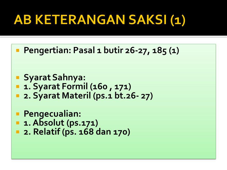 AB KETERANGAN SAKSI (1) Pengertian: Pasal 1 butir 26-27, 185 (1)