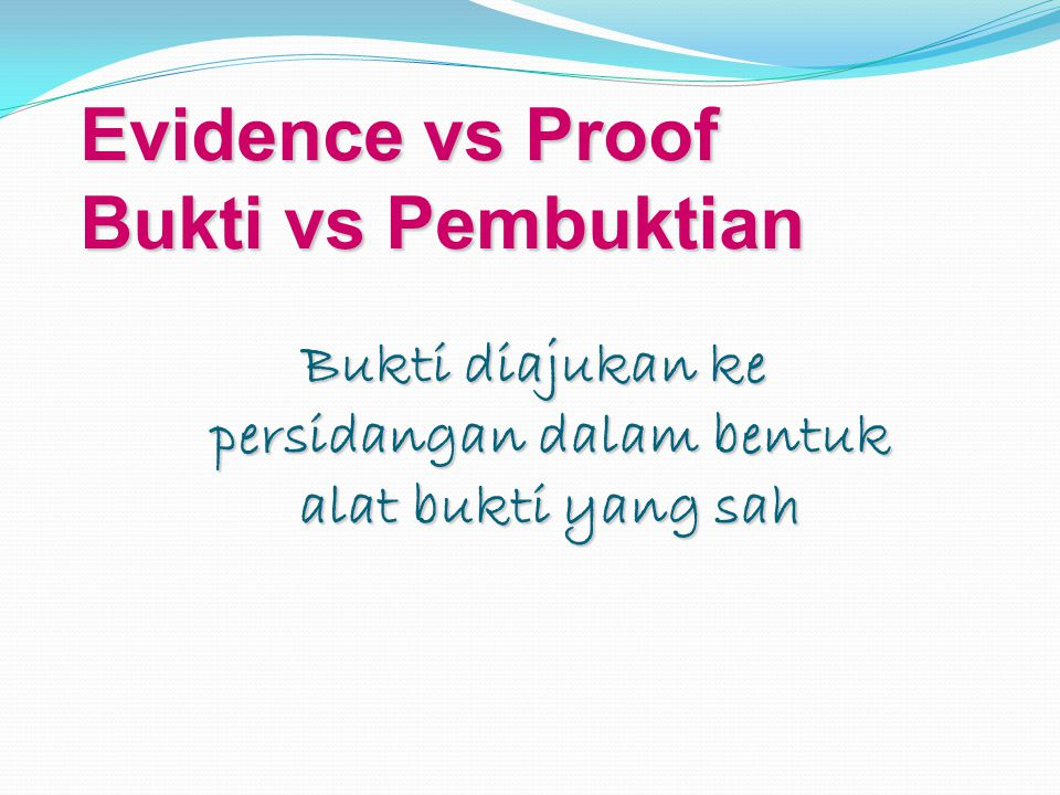 Evidence vs Proof Bukti vs Pembuktian
