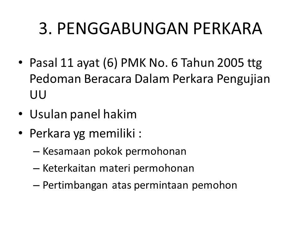 3. PENGGABUNGAN PERKARA Pasal 11 ayat (6) PMK No. 6 Tahun 2005 ttg Pedoman Beracara Dalam Perkara Pengujian UU.