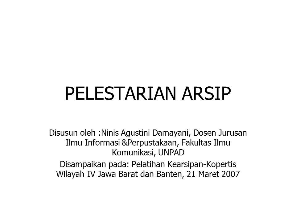 PELESTARIAN ARSIP Disusun oleh :Ninis Agustini Damayani, Dosen Jurusan Ilmu Informasi &Perpustakaan, Fakultas Ilmu Komunikasi, UNPAD.
