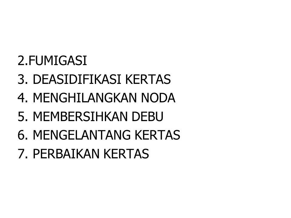 2.FUMIGASI 3. DEASIDIFIKASI KERTAS. 4. MENGHILANGKAN NODA. 5. MEMBERSIHKAN DEBU. 6. MENGELANTANG KERTAS.