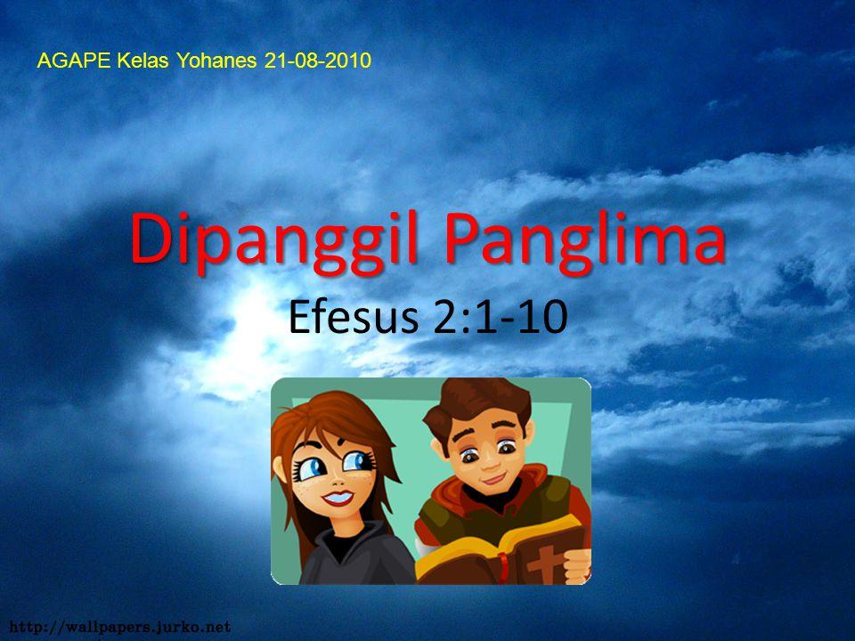 Dipanggil Panglima Efesus 2:1-10