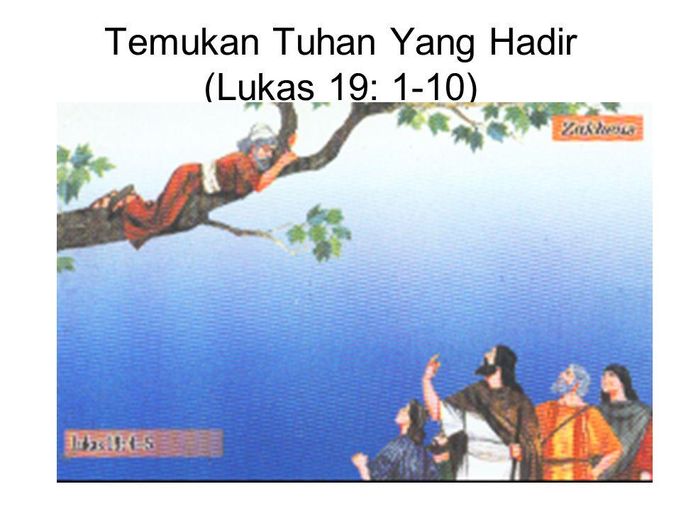 Temukan Tuhan Yang Hadir (Lukas 19: 1-10)