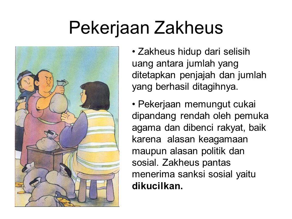 Pekerjaan Zakheus Zakheus hidup dari selisih uang antara jumlah yang ditetapkan penjajah dan jumlah yang berhasil ditagihnya.