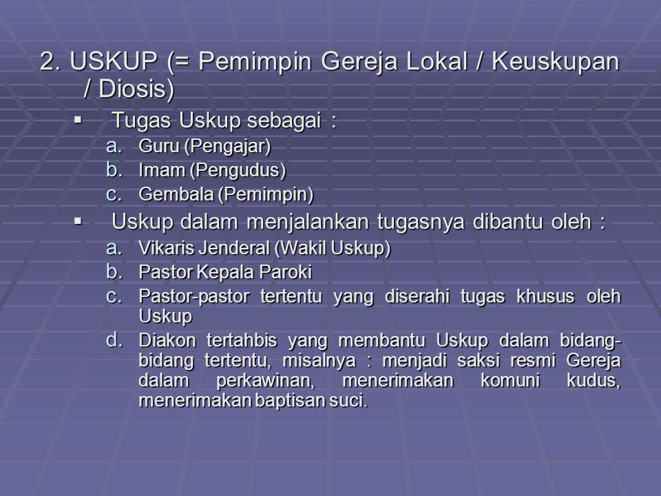 2. USKUP (= Pemimpin Gereja Lokal / Keuskupan / Diosis)