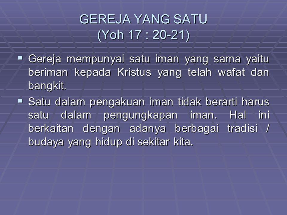 GEREJA YANG SATU (Yoh 17 : 20-21)