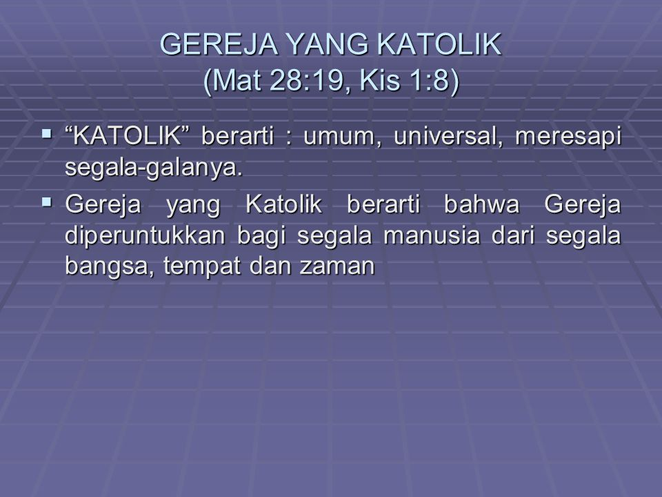 GEREJA YANG KATOLIK (Mat 28:19, Kis 1:8)