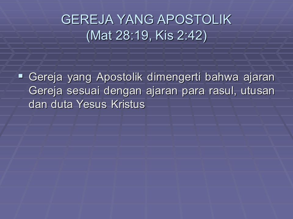 GEREJA YANG APOSTOLIK (Mat 28:19, Kis 2:42)