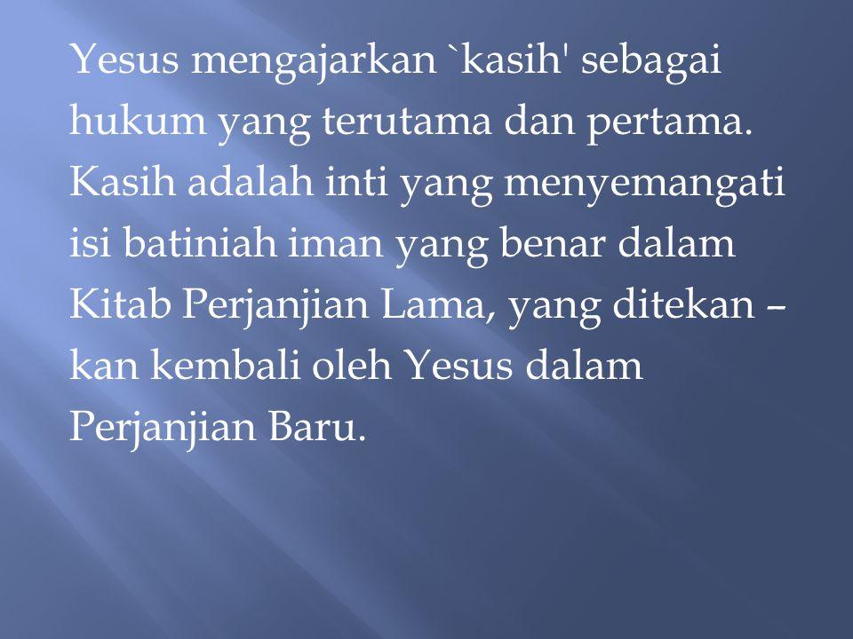 Yesus mengajarkan `kasih sebagai