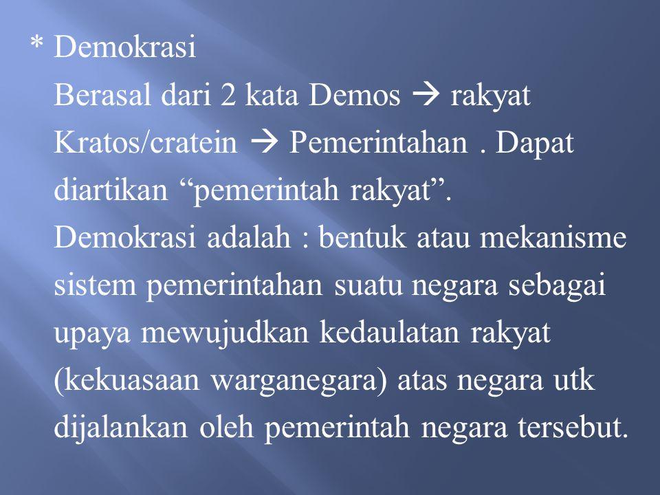 * Demokrasi Berasal dari 2 kata Demos  rakyat. Kratos/cratein  Pemerintahan . Dapat. diartikan pemerintah rakyat .