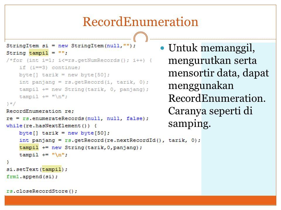 RecordEnumeration Untuk memanggil, mengurutkan serta mensortir data, dapat menggunakan RecordEnumeration.
