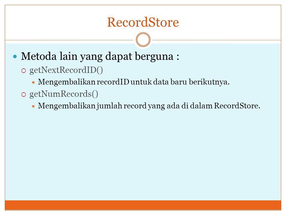 RecordStore Metoda lain yang dapat berguna : getNextRecordID()
