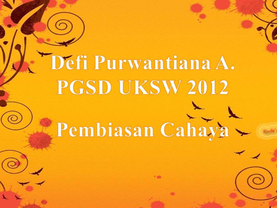 Defi Purwantiana A. PGSD UKSW 2012 Pembiasan Cahaya