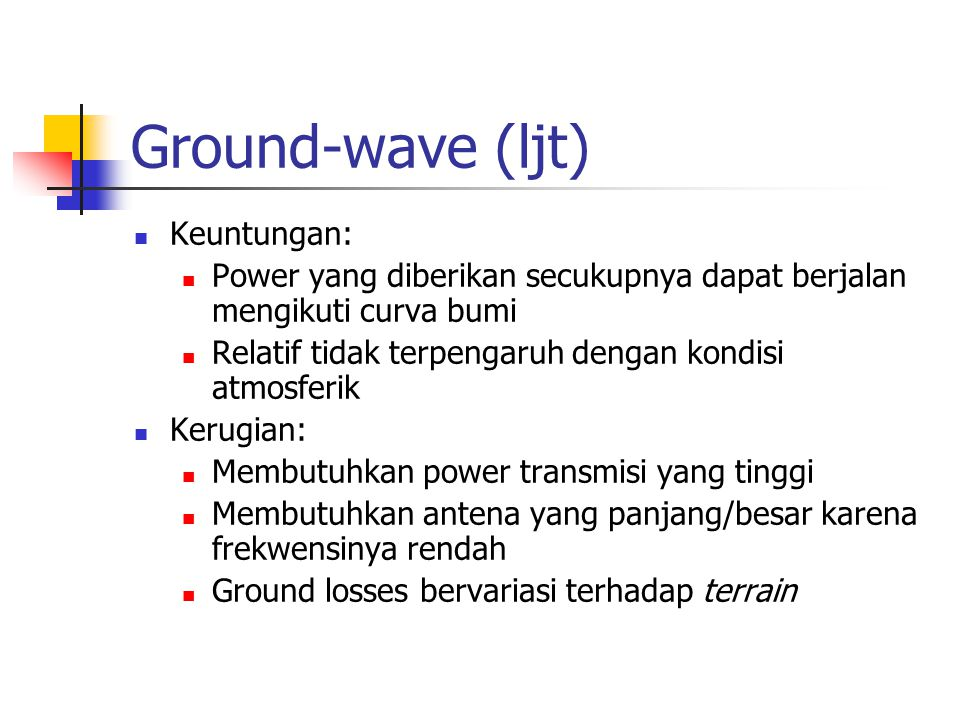 Ground-wave (ljt) Keuntungan: