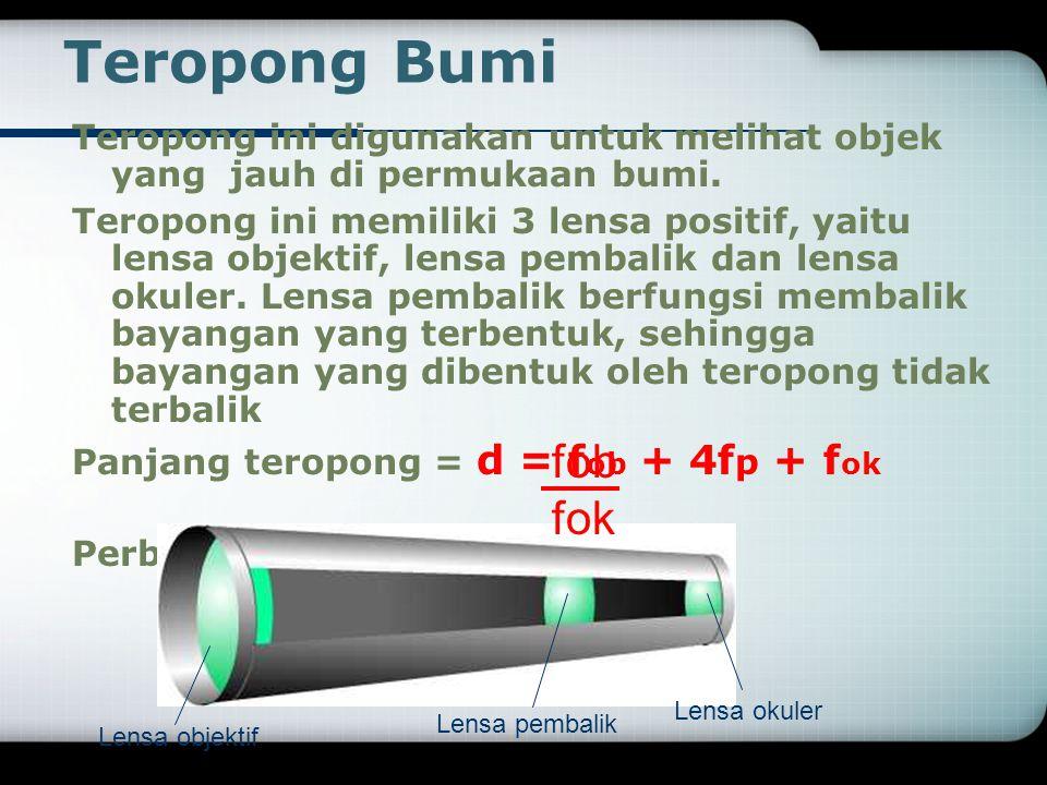 Teropong Bumi Teropong ini digunakan untuk melihat objek yang jauh di permukaan bumi.
