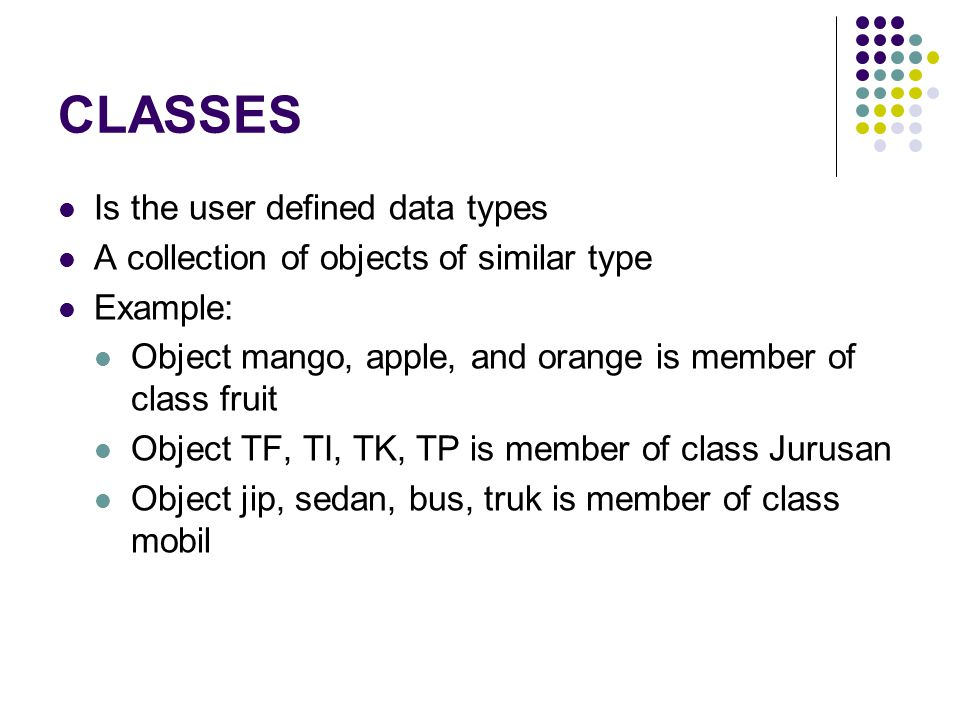 CLASSES Is the user defined data types