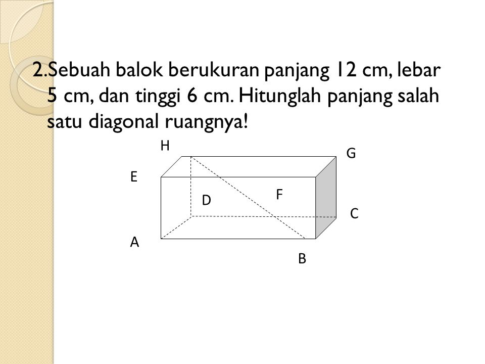2. Sebuah balok berukuran panjang 12 cm, lebar 5 cm, dan tinggi 6 cm