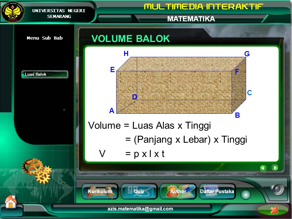 Volume = Luas Alas x Tinggi = (Panjang x Lebar) x Tinggi V = p x l x t