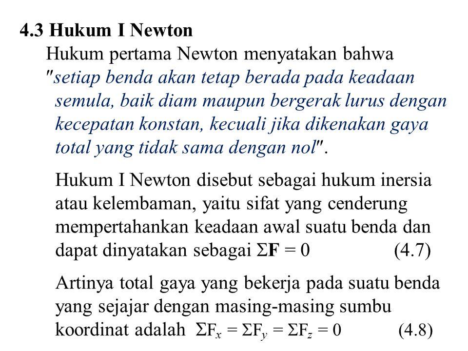 4.3 Hukum I Newton Hukum pertama Newton menyatakan bahwa. setiap benda akan tetap berada pada keadaan.