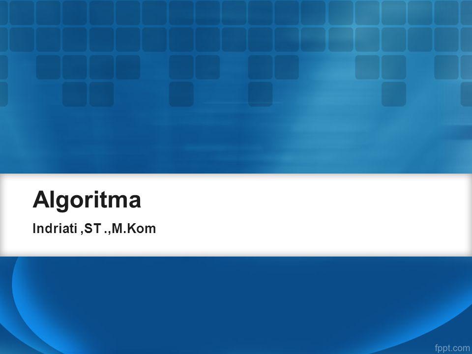 Algoritma Indriati ,ST .,M.Kom