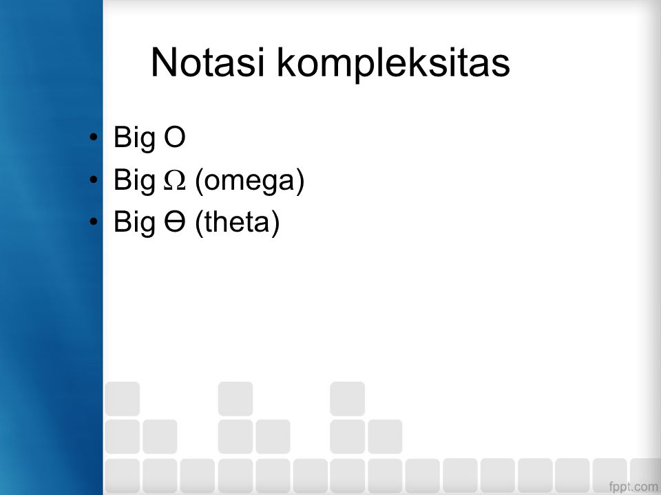 Notasi kompleksitas Big O Big  (omega) Big Ө (theta)